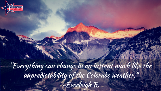 -Everything can change in an instant much like the unpredictability of the Colorado weather.- -Everleigh R. (1)